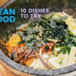 10 Must-Try Korean Dishes
